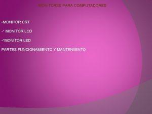 MONITORES PARA COMPUTADORES MONITOR CRT MONITOR LCD MONITOR