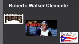 Roberto Walker Clemente Roberto Walker Clemente Born San