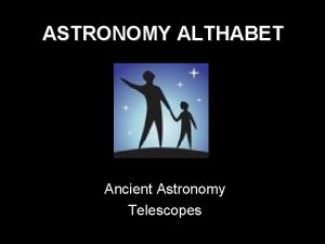 ASTRONOMY ALTHABET Ancient Astronomy Telescopes ANCIENT ASTRONOMY Megaliths