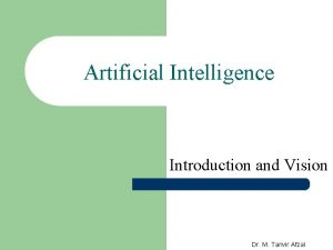 Artificial Intelligence Introduction and Vision Dr M Tanvir
