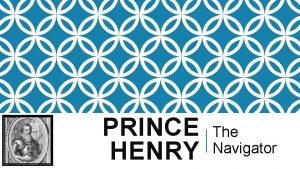 PRINCE HENRY The Navigator BIOGRAHPICAL DETAILS BIOGRAHPICAL DETAILS