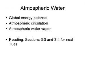 Atmospheric Water Global energy balance Atmospheric circulation Atmospheric