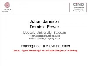 Johan Jansson Dominic Power Uppsala University Sweden johan
