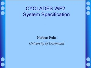 CYCLADES WP 2 System Specification Norbert Fuhr University