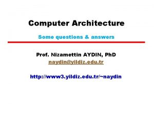 Computer Architecture Some questions answers Prof Nizamettin AYDIN