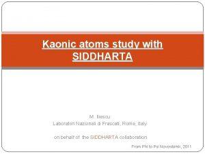 Kaonic atoms study with SIDDHARTA M Iliescu Laboratori