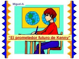 MiguelA El prometedor futuro de Kenny Kenny un