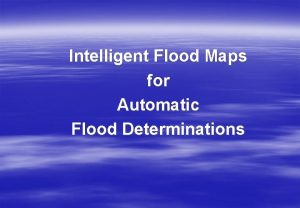 Intelligent Flood Maps for Automatic Flood Determinations Background