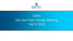 ODTN Use Case Team Weekly Meeting Feb 12