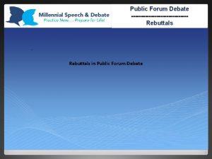 Public Forum Debate Rebuttals in Public Forum Debate
