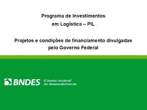 Programa de Investimentos em Logstica PIL Projetos e