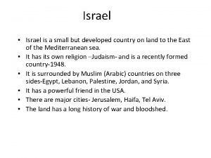Israel Israel is a small but developed country