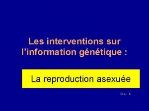 Les interventions sur linformation gntique La reproduction asexue