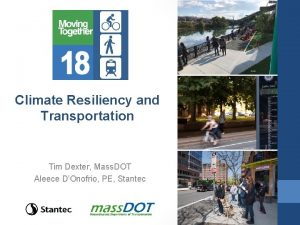 Climate Resiliency and Transportation Tim Dexter Mass DOT
