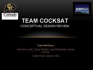 TEAM COCKSAT CONCEPTUAL DESIGN REVIEW Team Members Crawford
