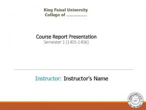 King Faisal University College of Course Report Presentation
