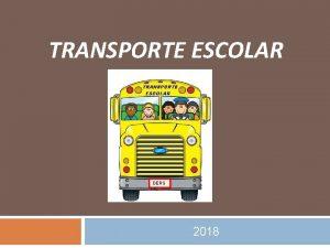 TRANSPORTE ESCOLAR DERS JC 2018 O TRANSPORTE QUE