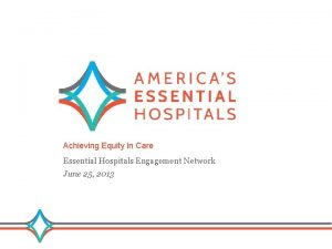 Achieving Equity in Care Essential Hospitals Engagement Network