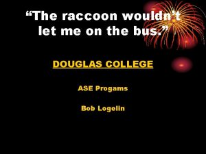 The raccoon wouldnt let me on the bus