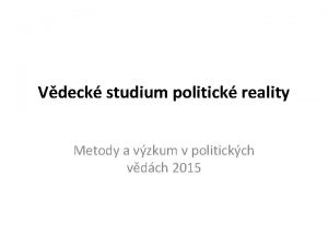 Vdeck studium politick reality Metody a vzkum v
