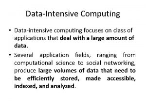 DataIntensive Computing Dataintensive computing focuses on class of