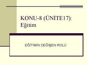 KONU8 NTE 17 Eitim ETMN DEEN ROL Nasl