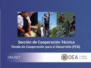Seccin de Cooperacin Tcnica Fondo de Cooperacin para