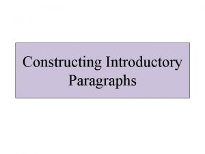 Constructing Introductory Paragraphs General Outline Use four wellwritten
