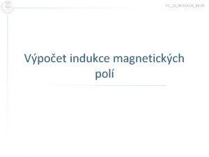 VY32INOVACE09 03 Vpoet indukce magnetickch pol Vektor magnetick