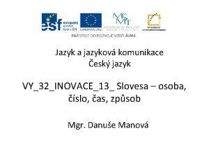 Jazyk a jazykov komunikace esk jazyk VY32INOVACE13 Slovesa
