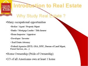 Introduction to Real Estate Why Study Real Estate
