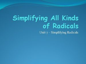 Simplifying All Kinds of Radicals Unit 7 Simplifying