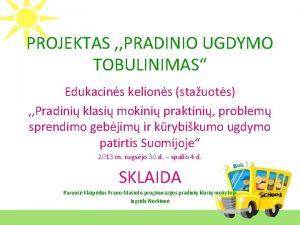 PROJEKTAS PRADINIO UGDYMO TOBULINIMAS Edukacins kelions stauots Pradini
