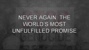 NEVER AGAIN THE WORLDS MOST UNFULFILLED PROMISE UN