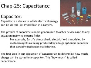 Chap25 Capacitance Capacitor Capacitor is a device in