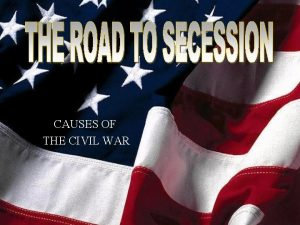 CAUSES OF THE CIVIL WAR The Missouri Compromise