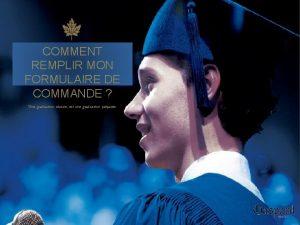 COMMENT REMPLIR MON FORMULAIRE DE COMMANDE Une graduation