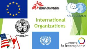 International Organizations Purpose of International Organizations Providing international