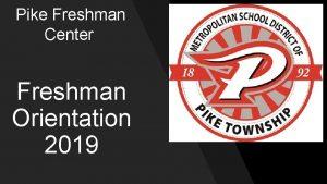 Pike Freshman Center Freshman Orientation 2019 WELCOME Troy