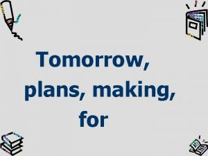 Tomorrow plans making for Making plans for tomorrow