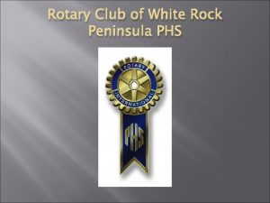 Rotary Club of White Rock Peninsula PHS Rotary
