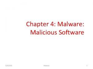 Chapter 4 Malware Malicious Software 5202021 Malware 1