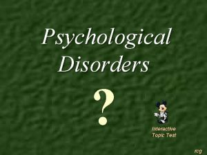 Psychological Disorders Interactive Topic Test rcg 1 2