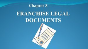 Chapter 8 FRANCHISE LEGAL DOCUMENTS franchise disclosure document