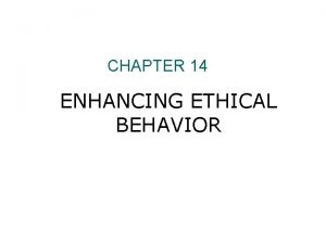 CHAPTER 14 ENHANCING ETHICAL BEHAVIOR EXAMPLES OF ETHICAL