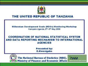 THE UNITED REPUBLIC OF TANZANIA Millennium Development Goals