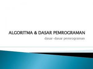 ALGORITMA DASAR PEMROGRAMAN dasardasar pemrograman PEMROGRAMAN KOMPUTER Pada