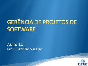 GERNCIA DE PROJETOS DE SOFTWARE Aula 10 Prof