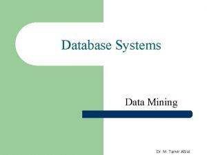Database Systems Data Mining Dr M Tanvir Afzal