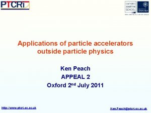 Applications of particle accelerators outside particle physics Ken